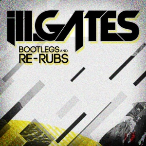 ill.Gates - Bootlegs & Re-Rubs (Full FREE Album Release)
