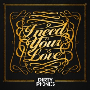 """Dirtyphonics – """"I Need Your Love"""" (FREE DL!!)[Electro//Bass]"""