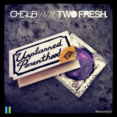 Cherub & Two Fresh - Unplanned Parenthood EP