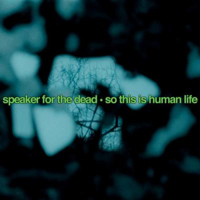 Speaker for the Dead - So This Is Human Life