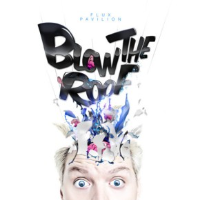 Flux Pavilion – Blow the Roof EP [Dubstep//Bass]