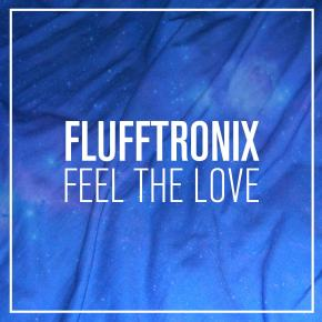 "Flufftronix – ""Feel the Love"" (FREE DL!!) [Glitch-Hop//Bass]"