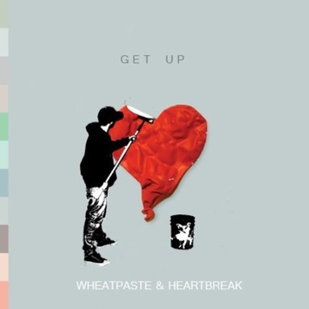 Get Up - Wheatpaste & Heartbreak