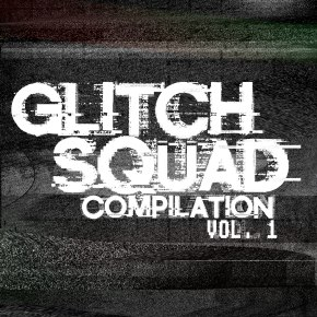 Album Review: Glitch Squad – Glitch Squad Compilation Vol. 1 (FREE DL!!) [Electronic//Glitch]