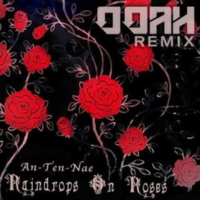 "An-ten-nae – ""Raindrops on Roses (Ooah Remix)"" [Trap//Glitch-Hop]"