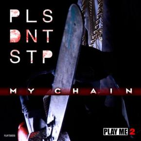PLS DNT STP – My Chain EP [Dubstep//Trap]