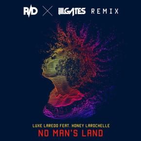 "Luxe Laredo & Honey Larochelle – ""No Man's Land (ill.Gates + R/D Remix)"" (FREE DL!!)[Dubstep//Bass]"