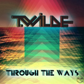 T.Wilde – Through the Ways EP (FREE DL!!) [Glitch-Hop//Electro Soul] + Exclusive Digital Release Party Announcement featuring T.Wilde, Ageless, Artifakts, B!unt Force & Special Surprise Guest!!