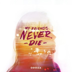 Album Review: ODESZA – My Friends Never Die EP (FREE DL!!) [Downtempo//Future Bass]