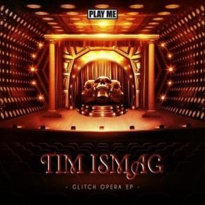 Tim Ismag – Glitch Opera EP + FREE Bonus!![Dubstep//Bass]