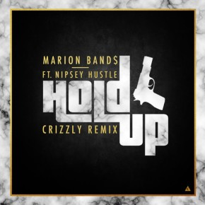 Marion Band$ – Hold Up Ft. Nypsy Hustle (Crizzly Remix) (FREE DL!!) [Dubstep//Crunkstep]