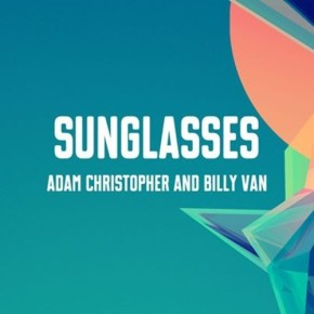 "Billy Van & Adam Christopher – Sunglasses EP (""A Year of Free Songs"" FREE DL!!) [Bass//Electronic]"