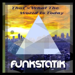 Funkstatik – That's What the World Is Today EP (FREE DL!!) [Glitch-Hop//Electro Soul]