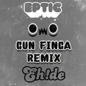 "Eptic – ""Gun Finga (EH!DE Remix)"" (Free DL!!!) [Dubstep//Drumstep]"