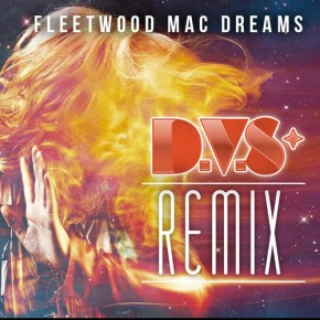 "Fleetwood Mac – ""Dreams (D.V.S* Remix)"" (FREE DL!!)"