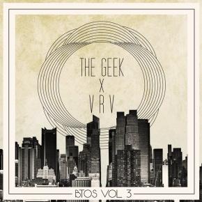 The Geek x VRV – BTOS Vol. 3 (FREE DL!!) [Hip-Hop//Electro Soul]
