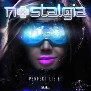 Nostalgia – Perfect Lie EP [Drum & Bass//Electronic]