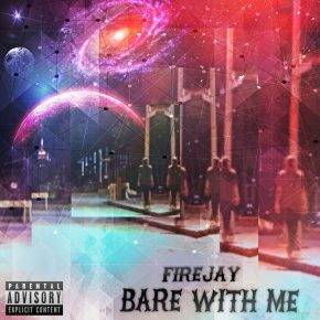 """FireJay – """"Bare With Me"""" (Debut Mixtape   FREEDL!!)"""