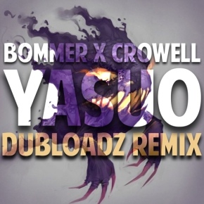 "Bommer x Crowell – ""Yasuo (Dubloadz Remix)"" | FREEDL!!"