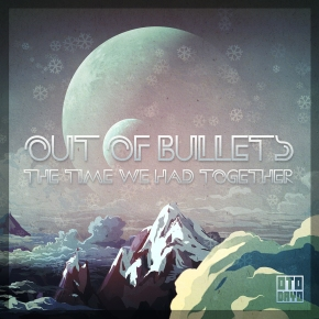 """Out of Bullets – """"The Time We Had Together"""" 