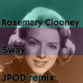 "Rosemary Clooney – ""Sway (JPOD Remix)"" 