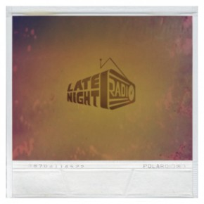 Late Night Radio – Polaroid EP | FREE DL + Exclusive Artist Interview