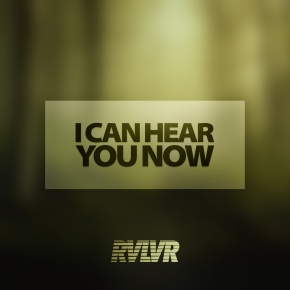 """RVLVR – """"I Can Hear You Now"""" 