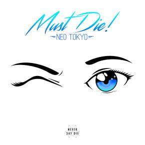MUST DIE! – Neo TokyoEP