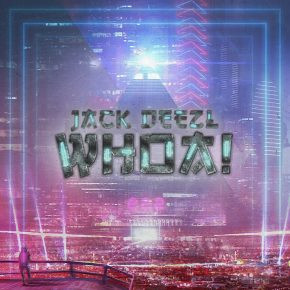Album Review: Jack Deezl – WHOA! | FREE DL, Plus FREE New Mix