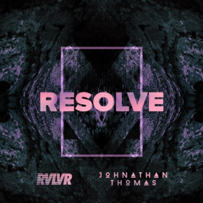 "RVLVR & Johnathan Thomas – ""Resolve"" 
