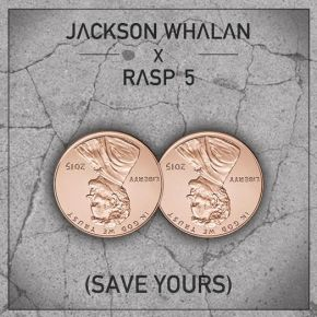 "Jackson Whalan & Rasp 5 – ""Save Yours"" | Name YourPrice"