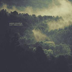 Album Review: Masked Strangler – Dusty Dress Shirts | FREEDL