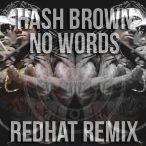 "Hash Brown – ""No Words (redHat BTB Remix)"" 