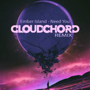 "Ember Island – ""Need You (Cloudchord Remix)"" 