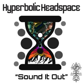 """Exclusive Premier: Hyperbolic Headspace – """"Sound It Out"""" 
