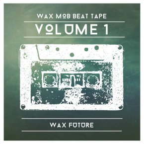 "Wax Future – ""Wax Mob Beat Tape Vol. 1"" 